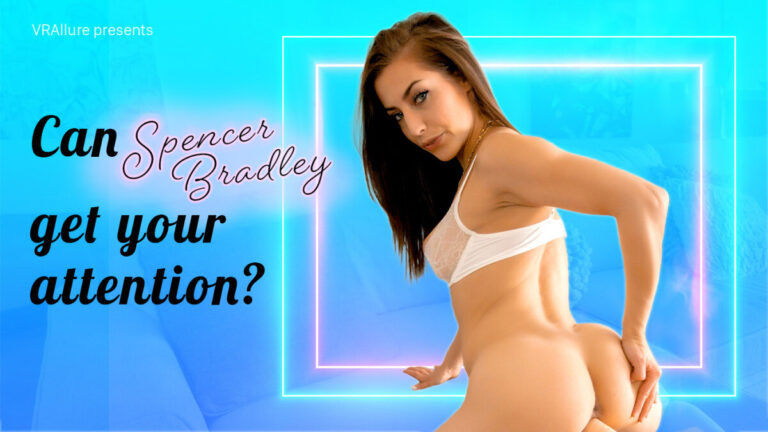 VRAllure - Can Spencer Get Your Attention?