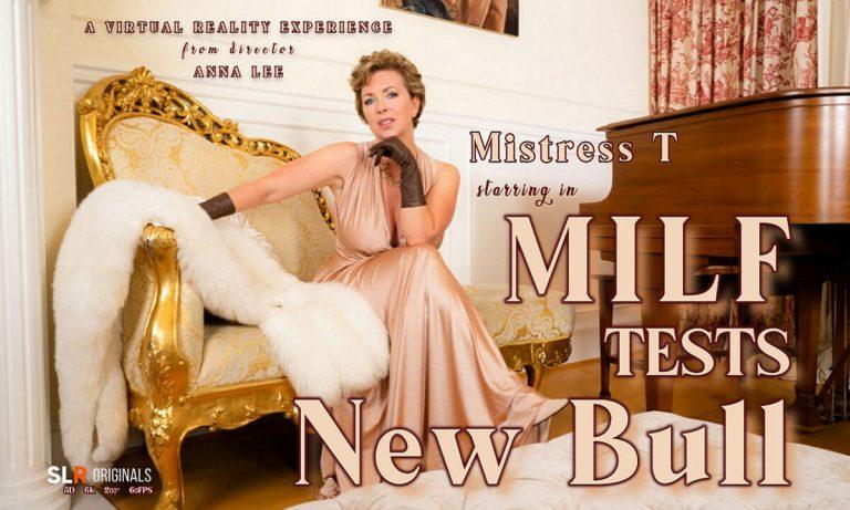 SLROriginals - MILF Mistress T Tests New Bull